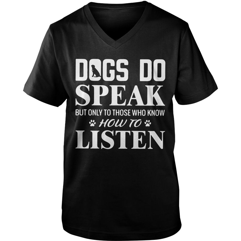Dogs Do Speak But Only To Those Who Know How To Listen guys v-neck