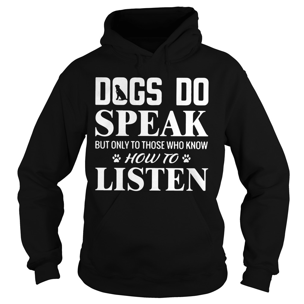 Dogs Do Speak But Only To Those Who Know How To Listen hoodie