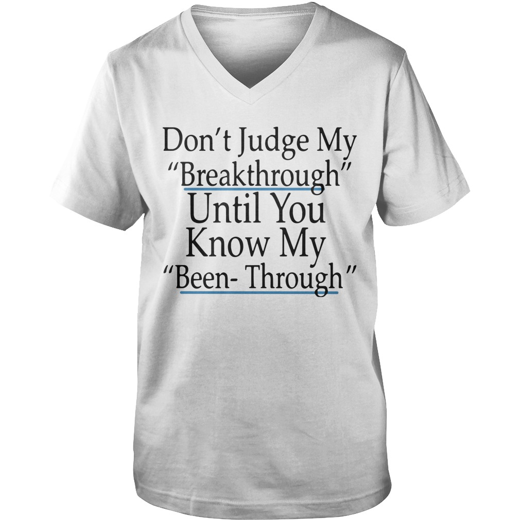 Don't Judge My Breakthrough Until You Know My Been Through guys v-neck