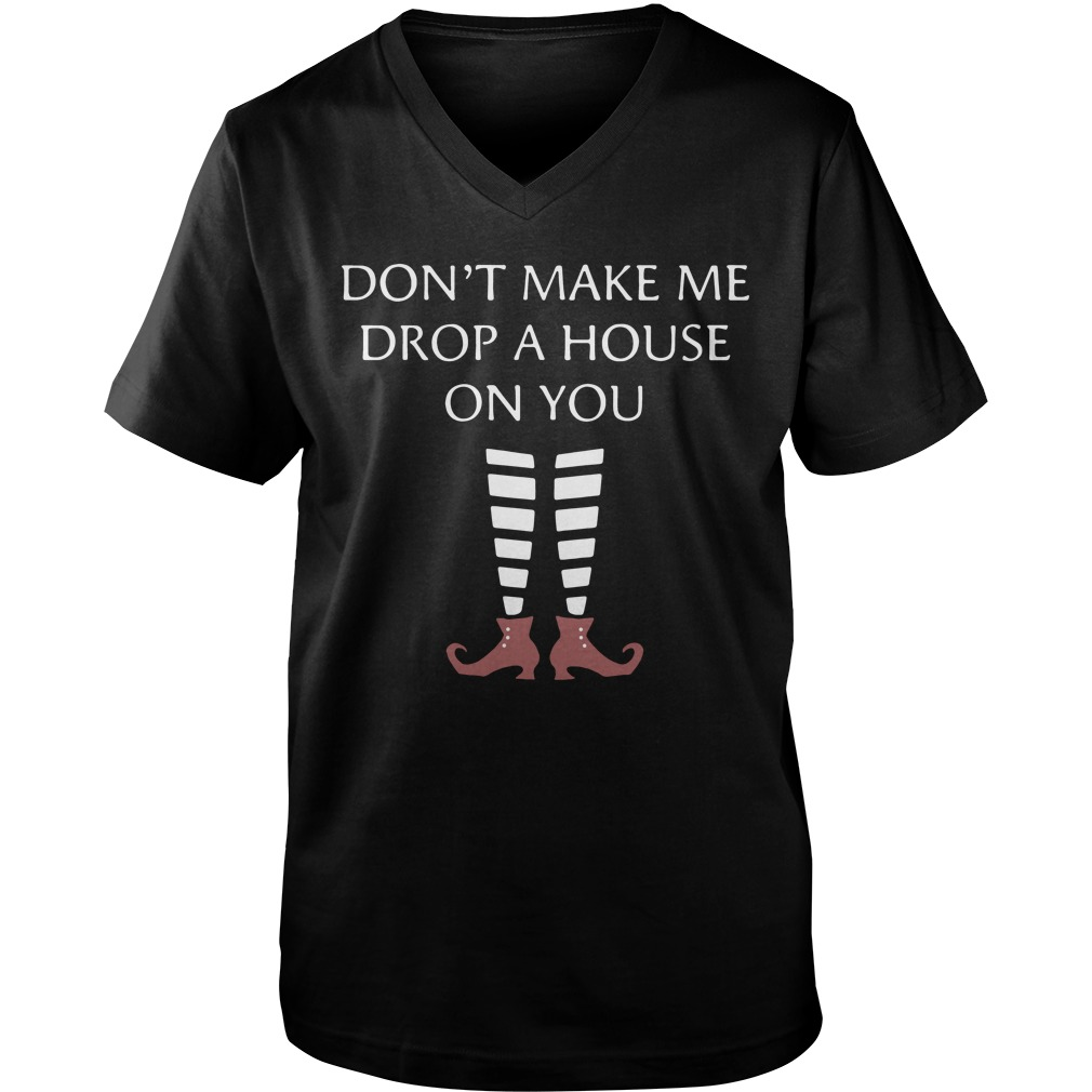 Don't Make Me Drop A House On You guys v-neck