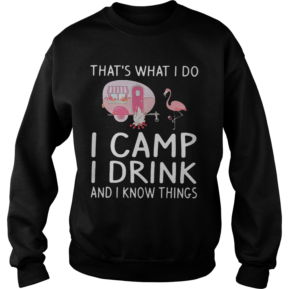 Flamingo That's What I Do I Camp I Drink And I Know Things Sweatshirt