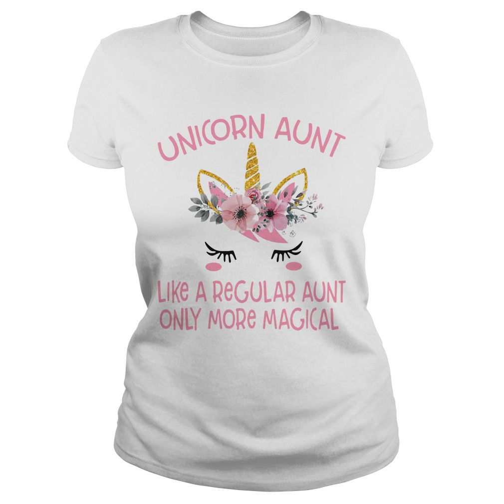 Flower Unicorn Aunt Like A Regular Aunt Only More Magical ladies tee