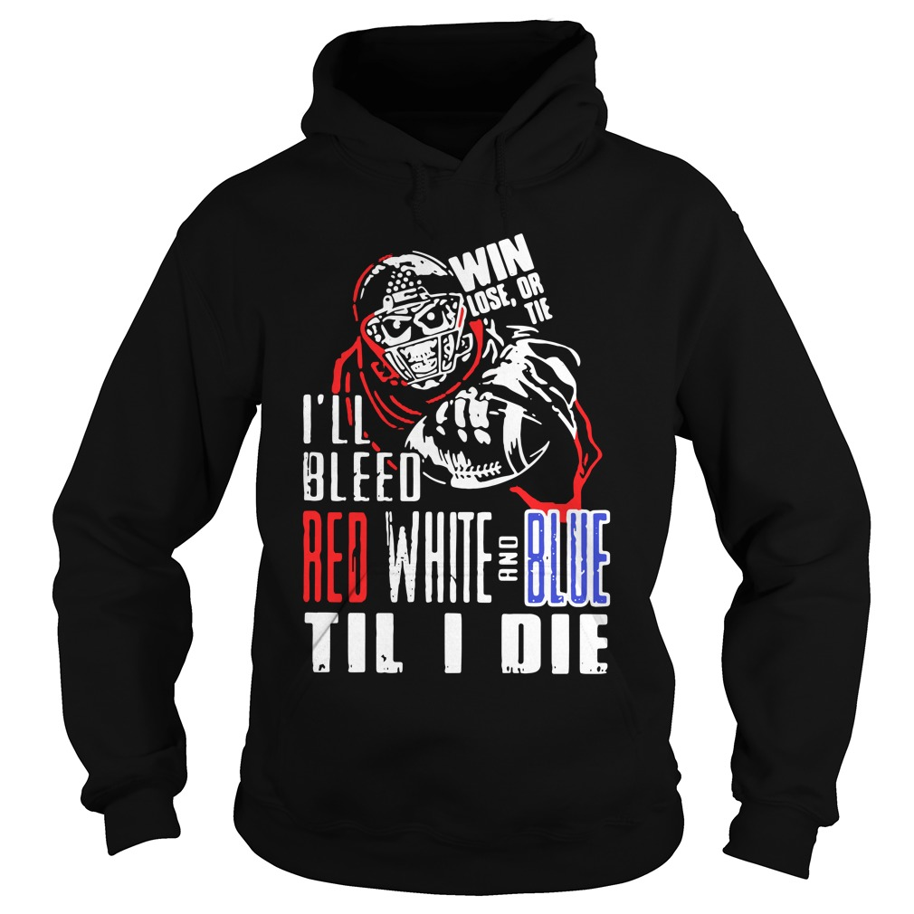 I'll Bleed Red White And Blue Til I Die hoodie