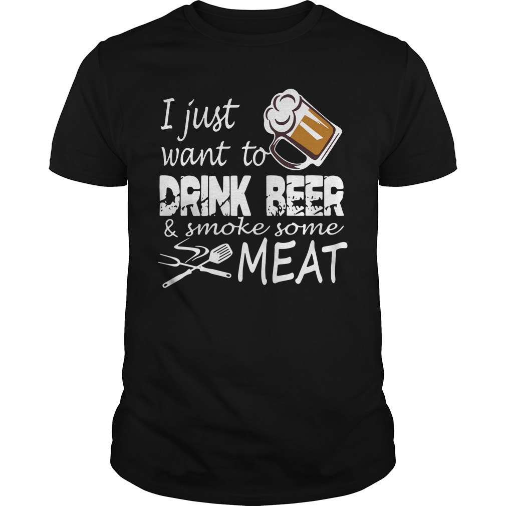 I Just Want Drink Beer And Smoke Some Meat classic-guys
