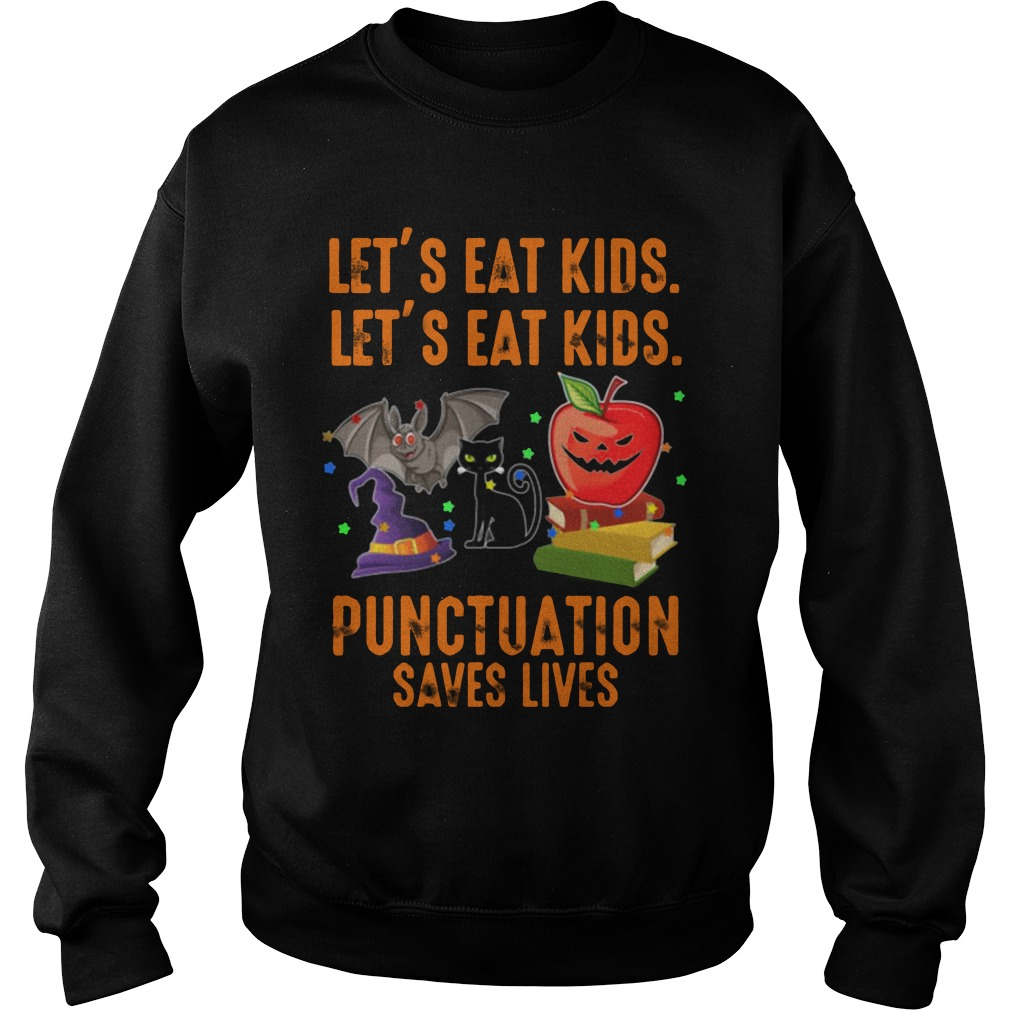 Let's Eat Kids Punctuation Saves Lives Halloween Sweatshirt