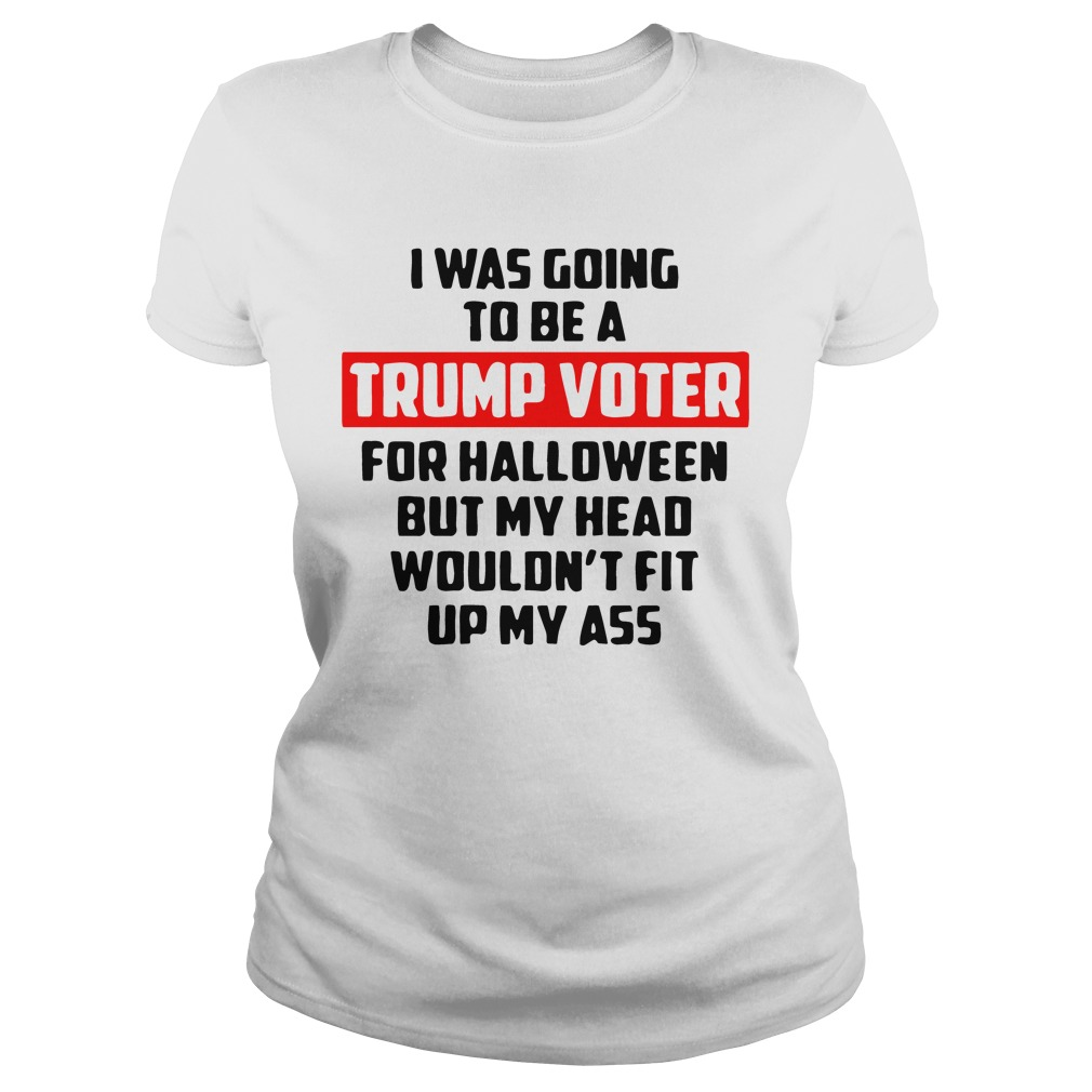 Official I Was Going To Be A Trump Voter For Halloween ladies tee