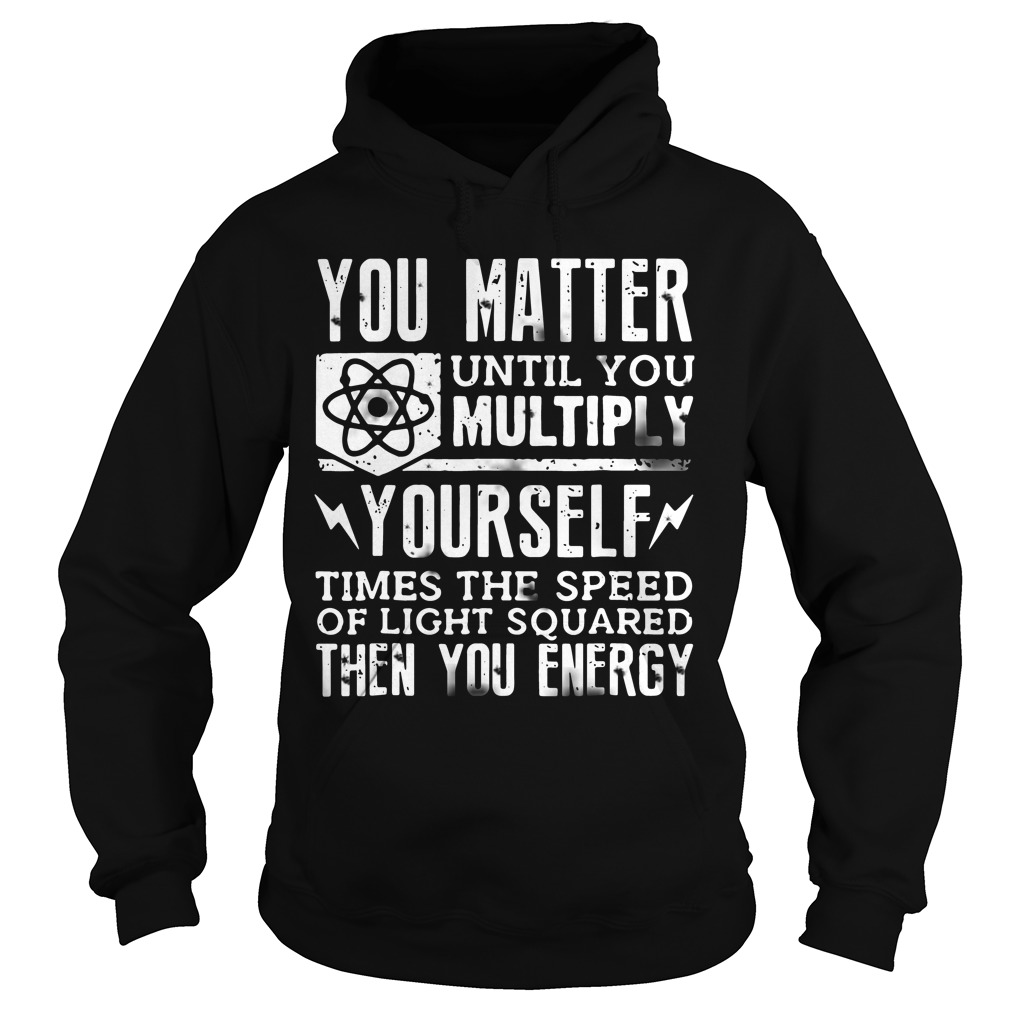Official You Matter Until You Multiply Yourself hoodie