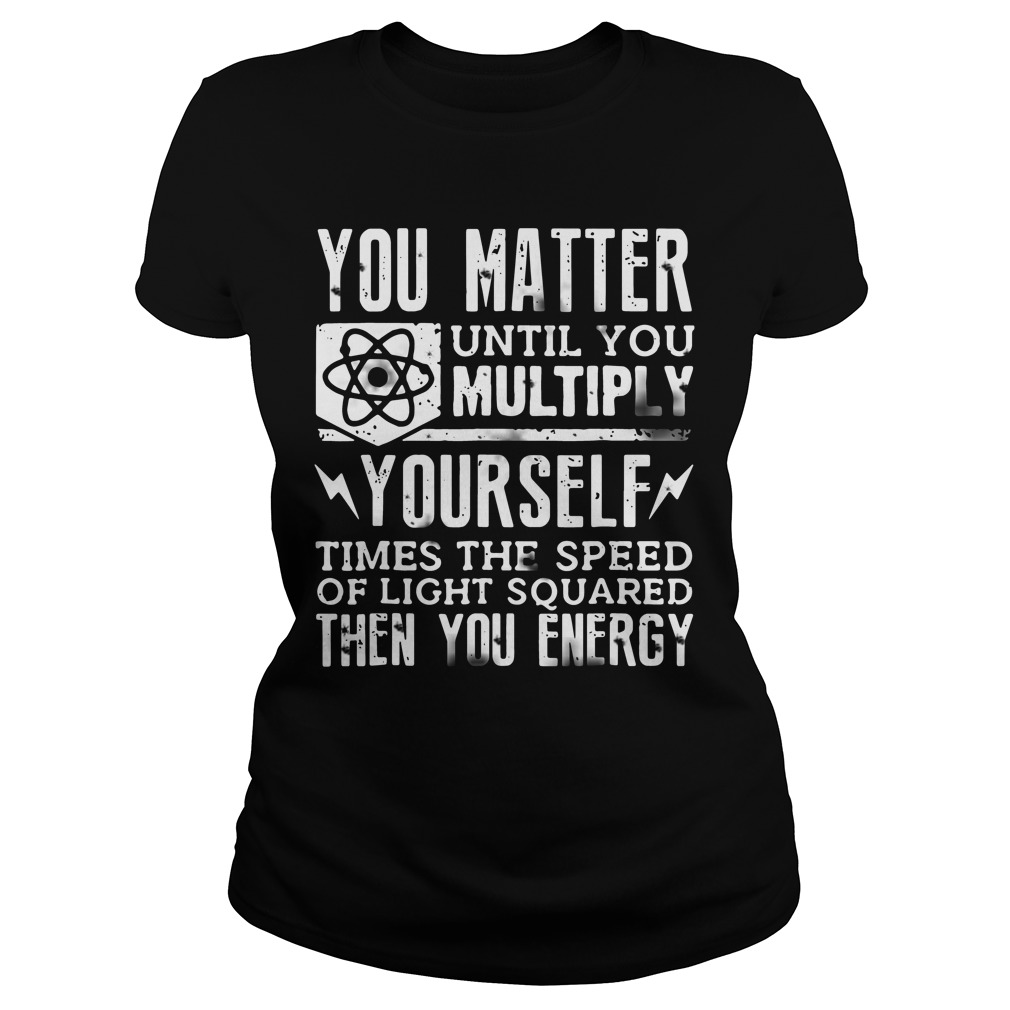 Official You Matter Until You Multiply Yourself ladies tee