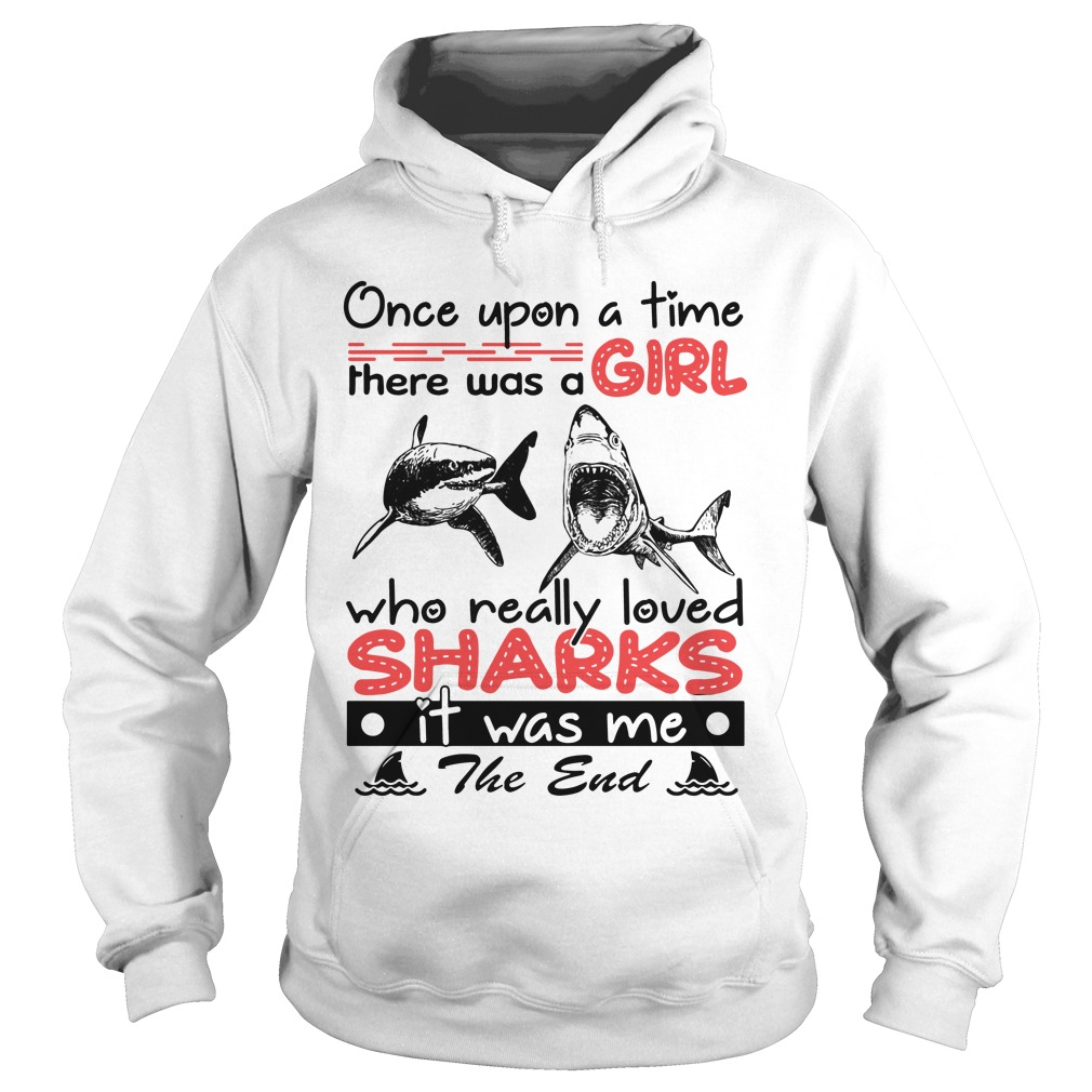Once Upon A Time There Was A Girl Who Really Loved Sharks hoodie