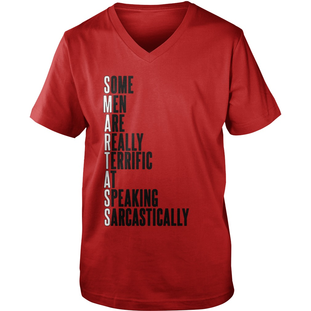 Smartass Some Men Are Really Terrific At Speaking Sarcastically guys v-neck