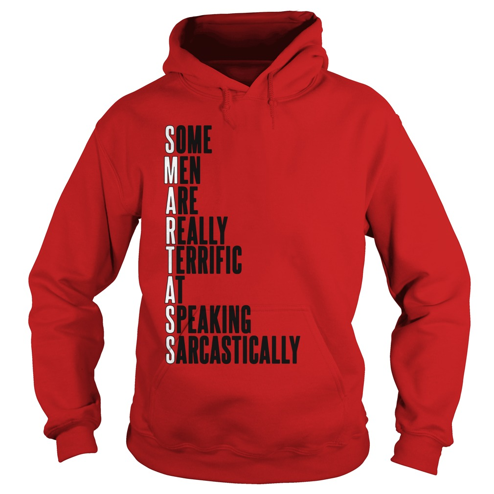 Smartass Some Men Are Really Terrific At Speaking Sarcastically hoodie