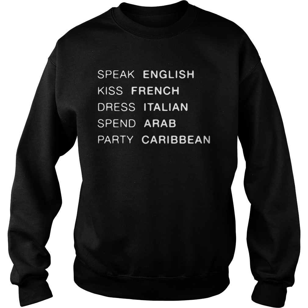 Speak English Kiss French Dress Italian Spend Arab Party Caribbean Sweatshirt