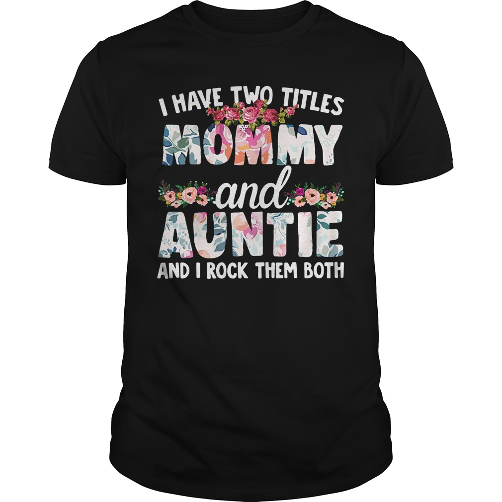 I Have Two Titles Mommy And Auntie And I Rock Them Both classis guys