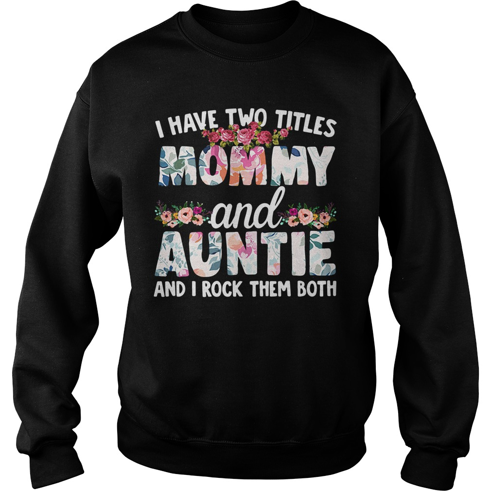I Have Two Titles Mommy And Auntie And I Rock Them Both sweatshirt unisex