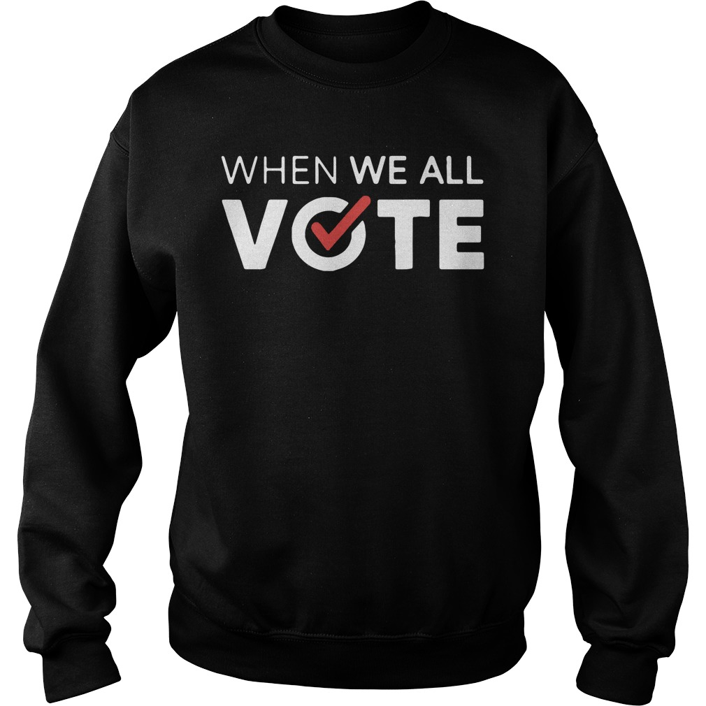 When We All Vote sweatshirt unisex