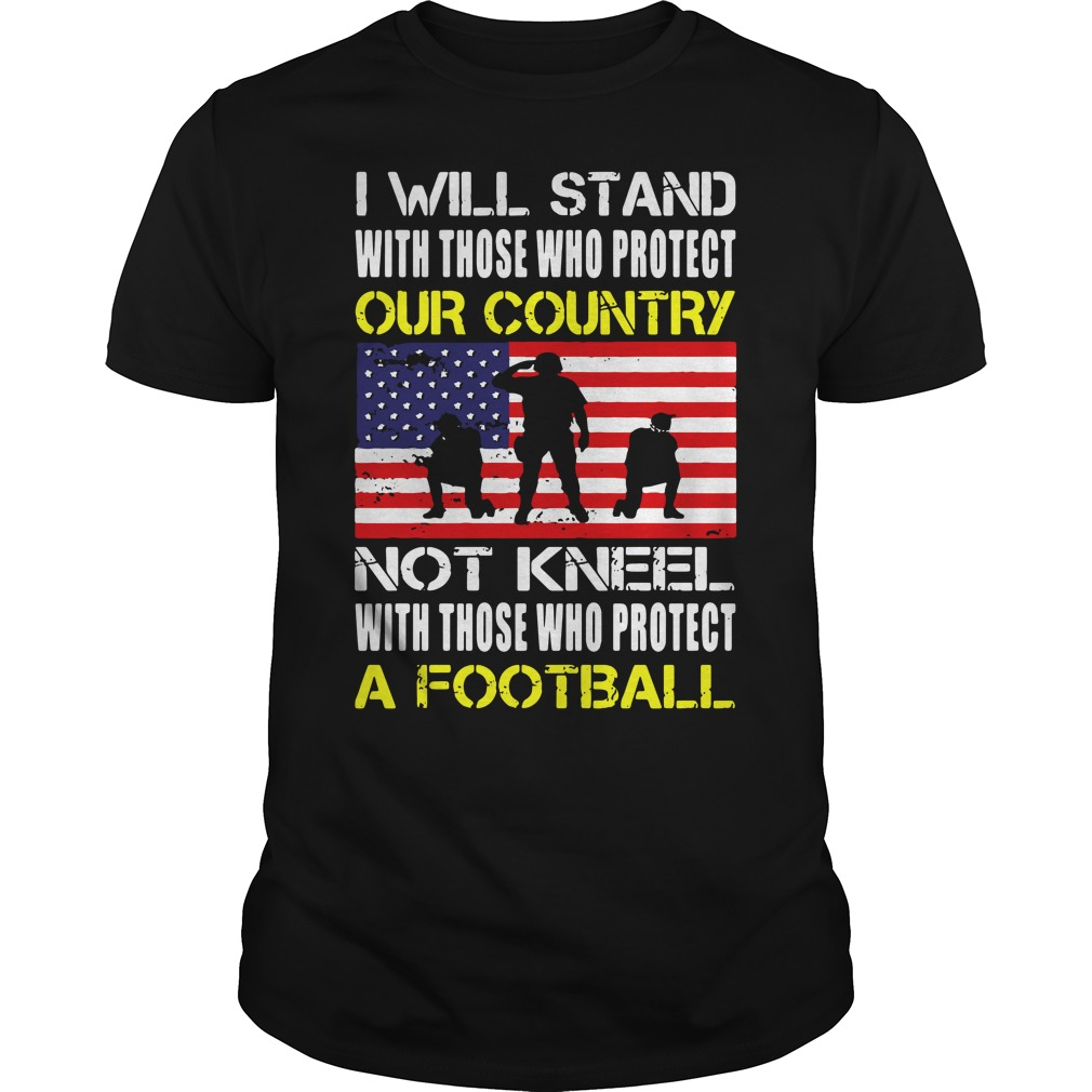 Will Stand Protect Country Not Kneel Protect Football Classis Guys