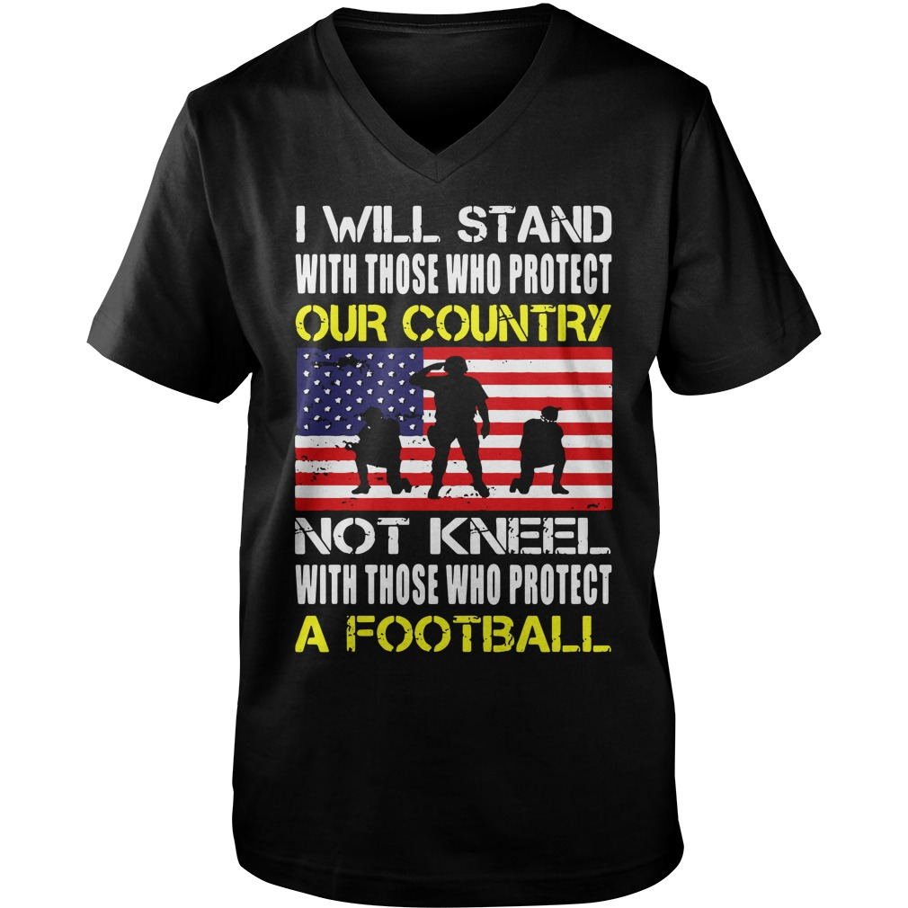 Will Stand Protect Country Not Kneel Protect Football Guys V Neck