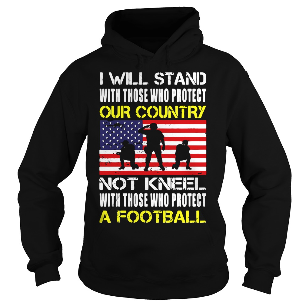 Will Stand Protect Country Not Kneel Protect Football Hoodie