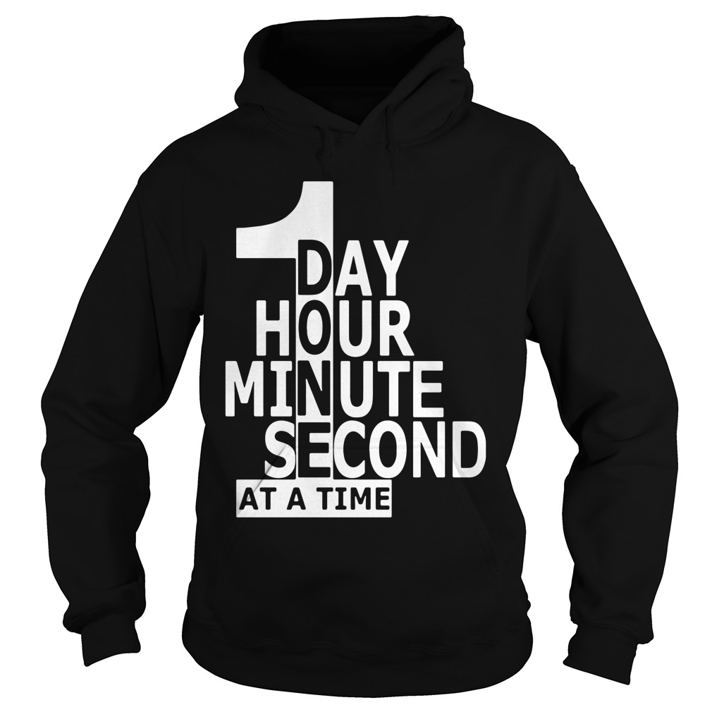 1 Day Hour Minute Second At A Time hoodie