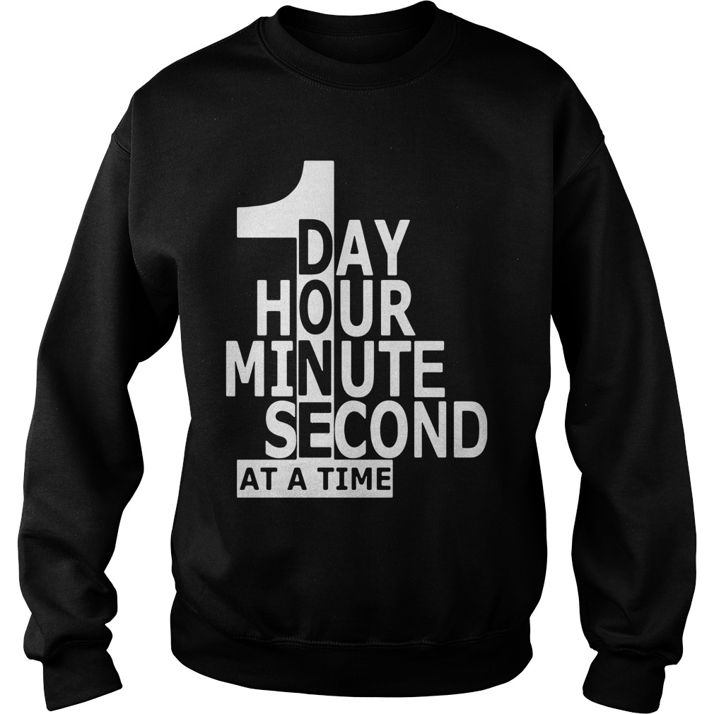 1 Day Hour Minute Second At A Time Sweatshirt