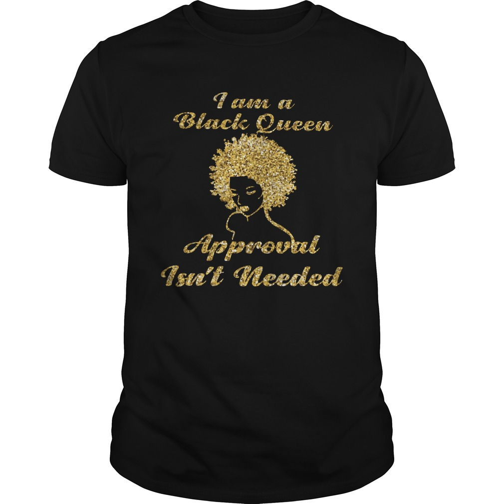 Black Queen Approval Isnt Needed Woman Smile Bihh Guys Tee