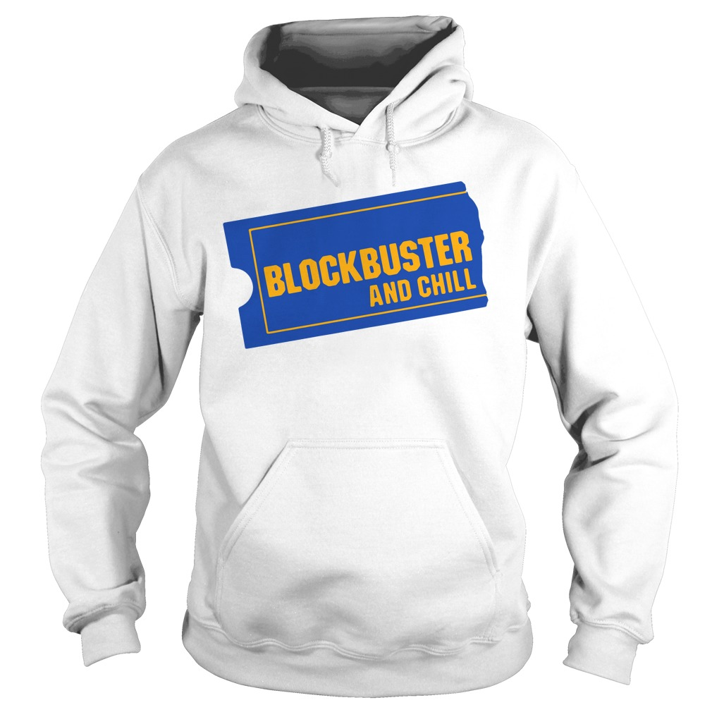 Blockbuster And Chill hoodie