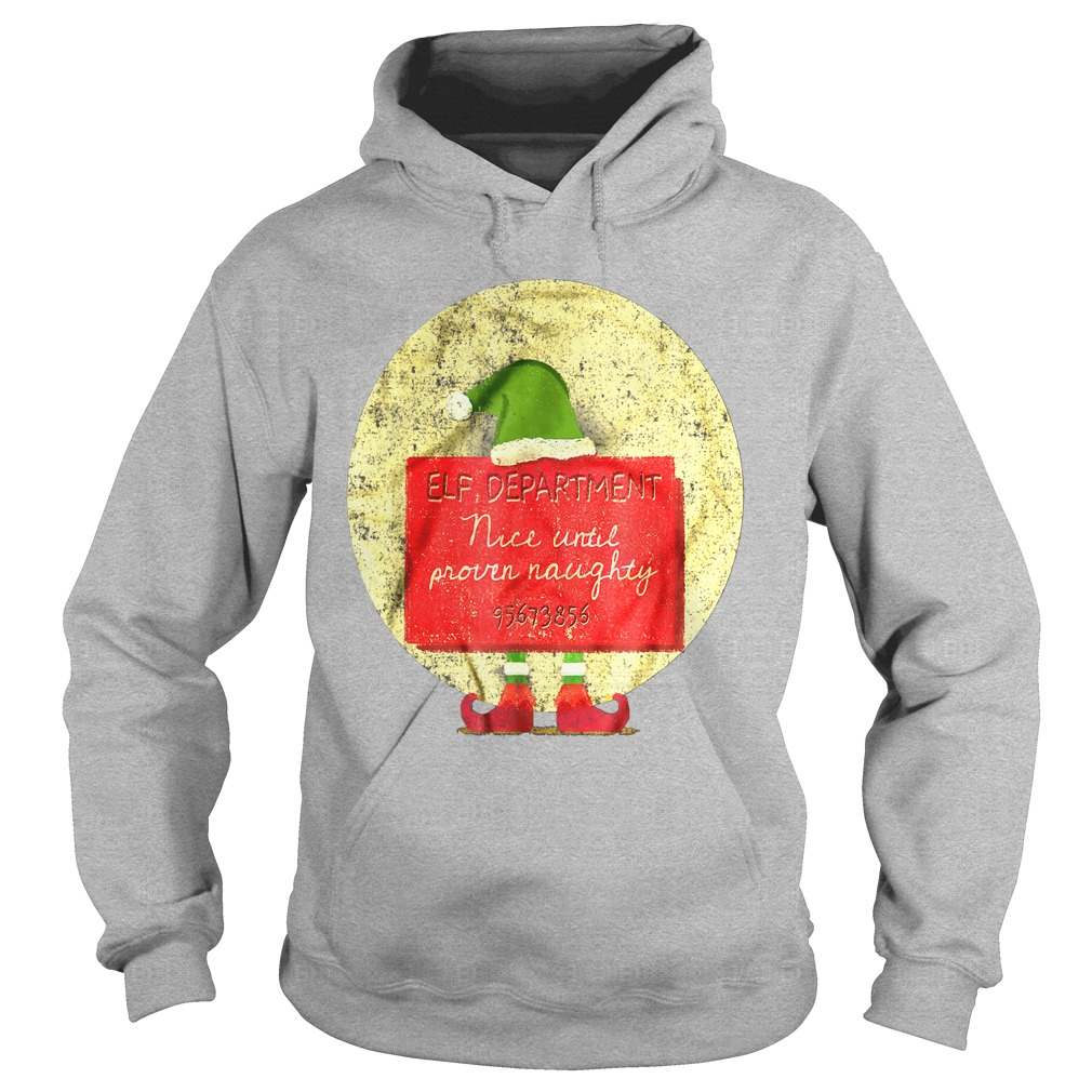 Christmas Elf Department Nice Until Proven Naughty hoodie
