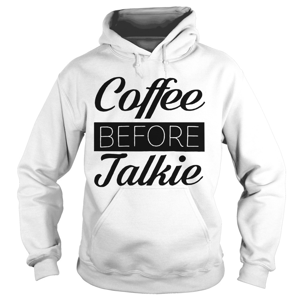 Coffee Before Talkie Hoodie