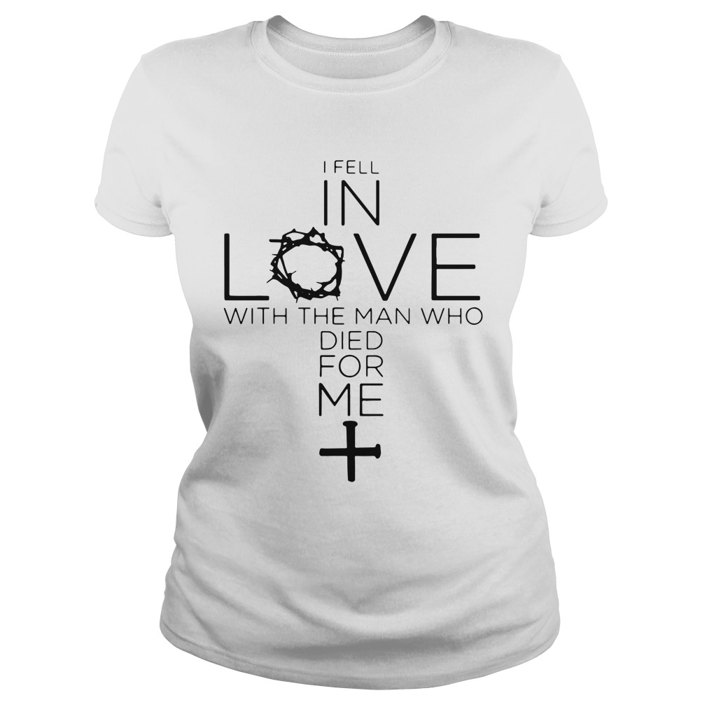 I Fell In Love With The Man Who Died For Me ladies tee