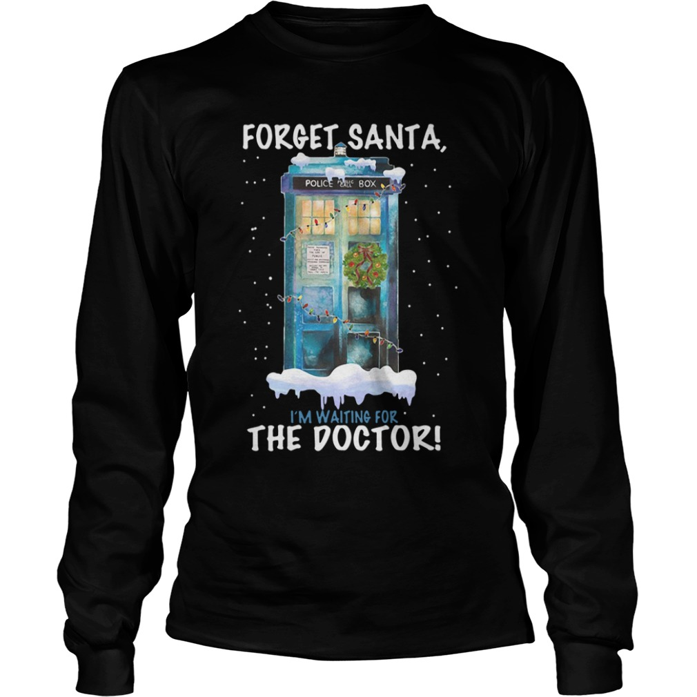 Forget Santa, I'm Waiting For The Doctor Longsleeve