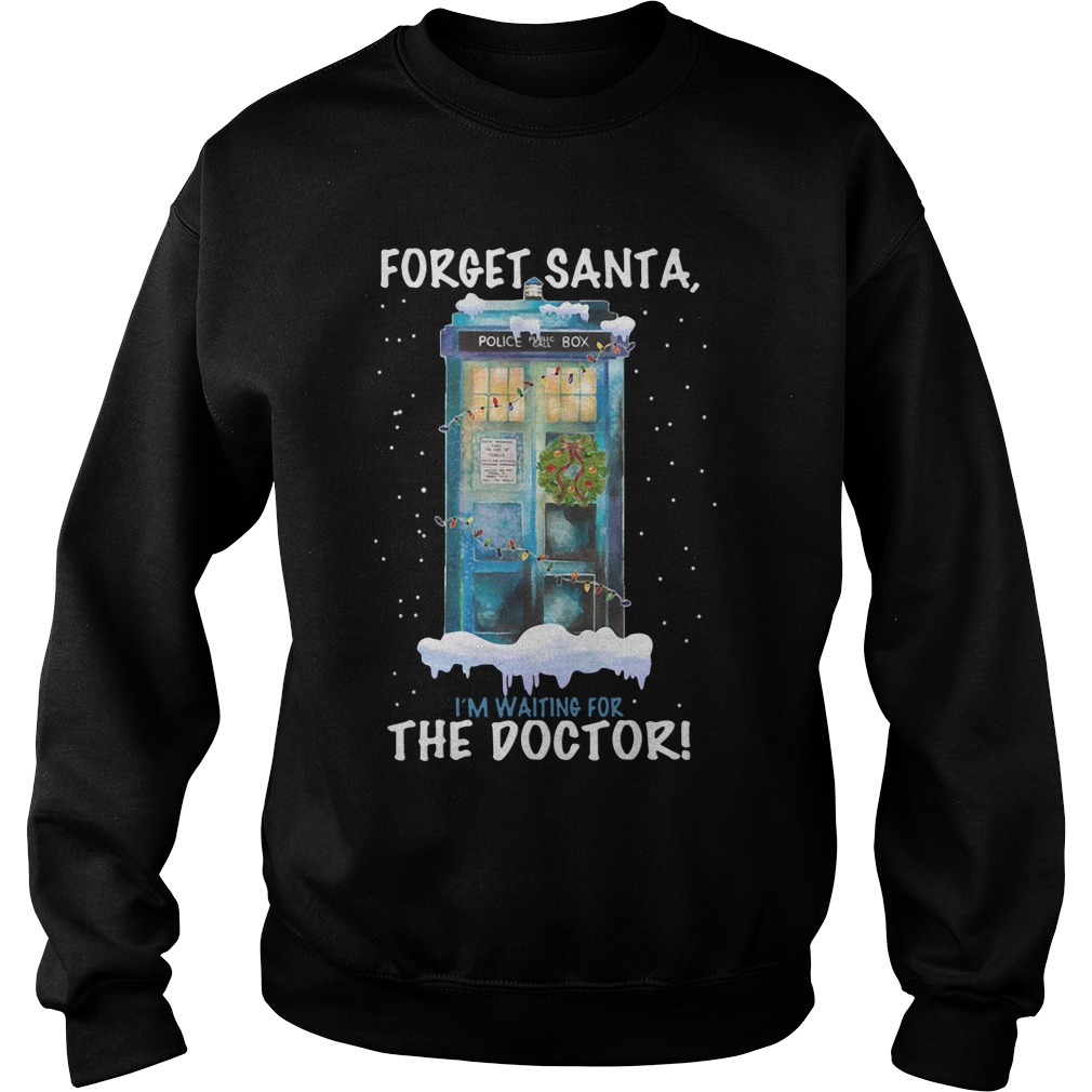 Forget Santa, I'm Waiting For The Doctor SweatShirt