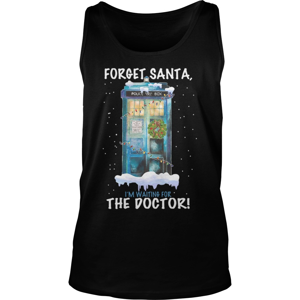 Forget Santa, I'm Waiting For The Doctor Tank top
