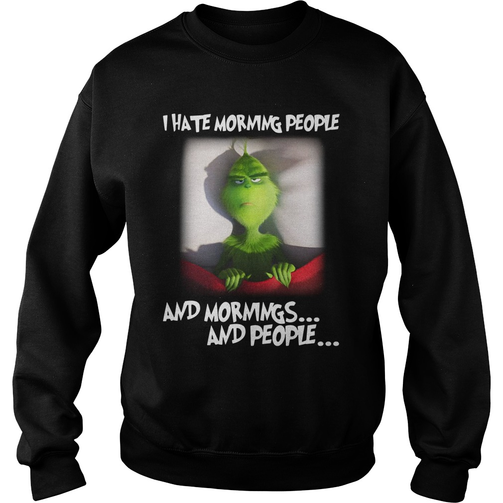 Grinch Bed I Hate Morning People And Mornings And People Sweatshirt
