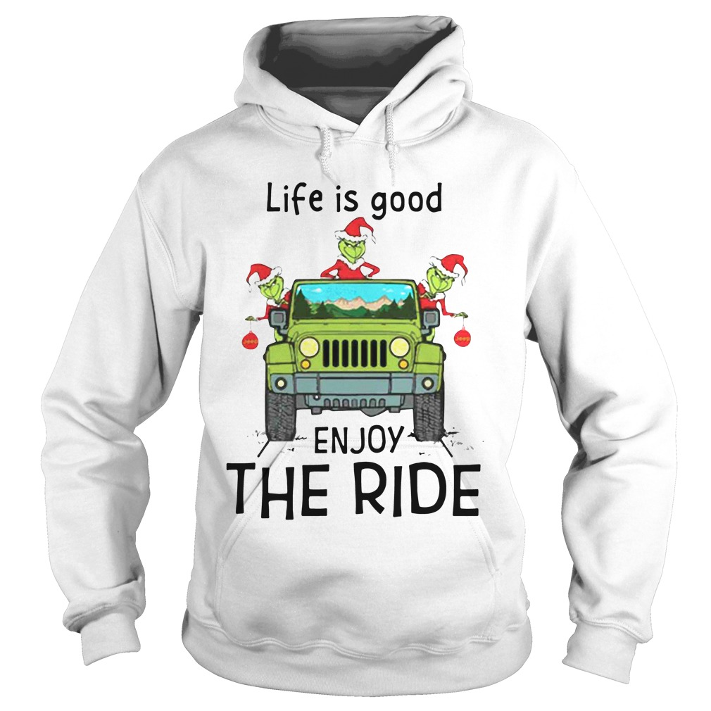 Grinch Life Is Good Enjoy The Ride Jeep hoodie