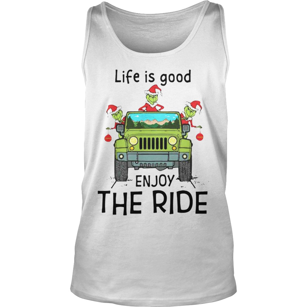 Grinch Life Is Good Enjoy The Ride Jeep tank top