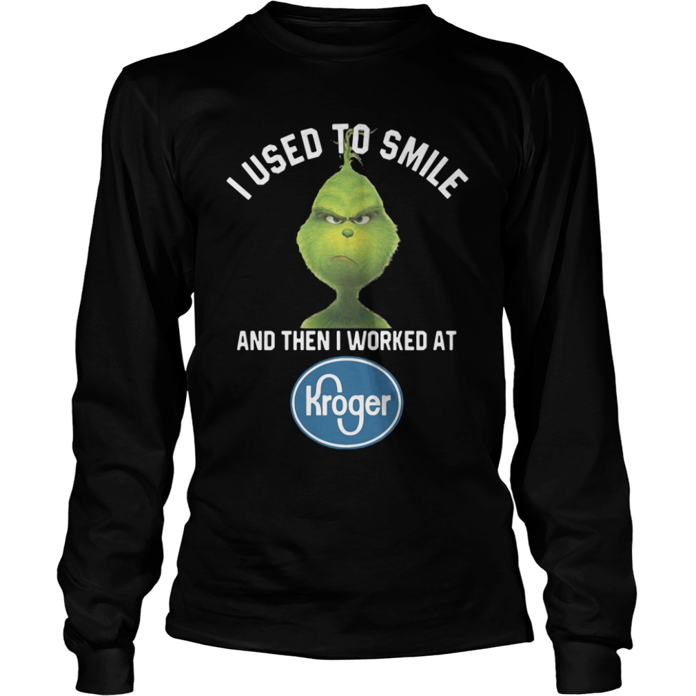 I Used To Smile And Then I Worked At Kroger Grinch Longsleeve