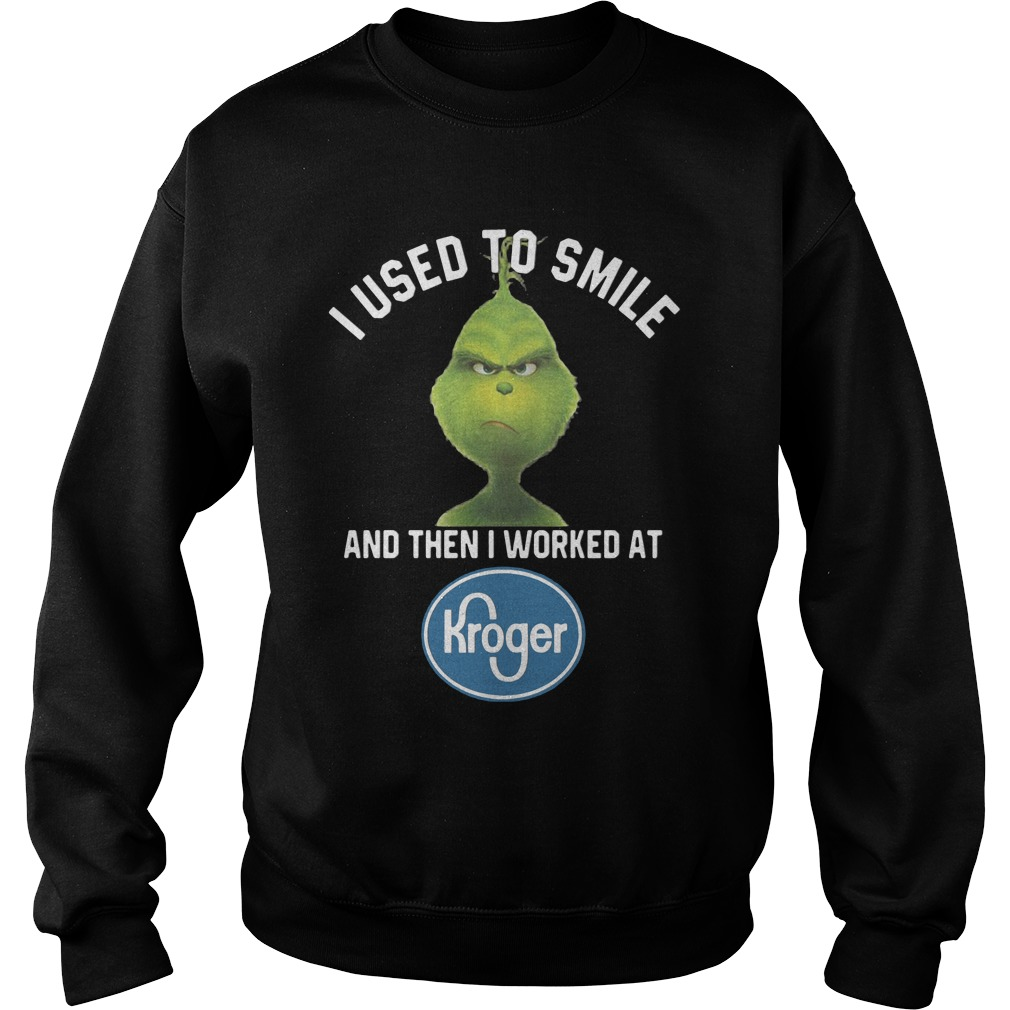 I Used To Smile And Then I Worked At Kroger Grinch SweatShirt