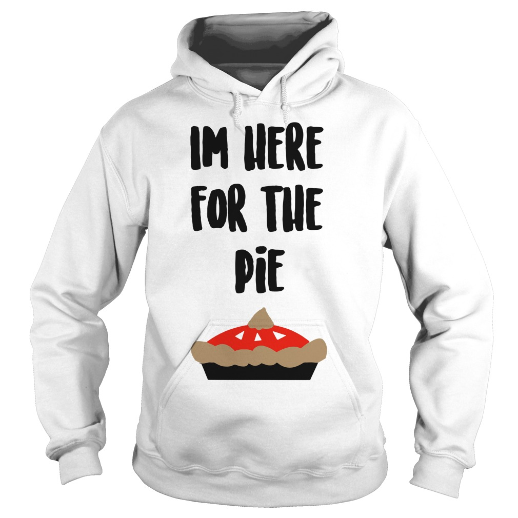 I'm Here For The Pie Cute Funny Thanksgiving Dessert hoodie