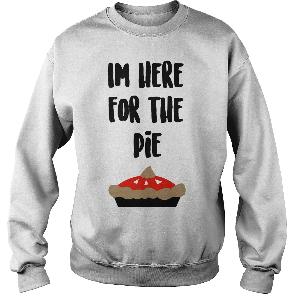 I'm Here For The Pie Cute Funny Thanksgiving Dessert Sweatshirt