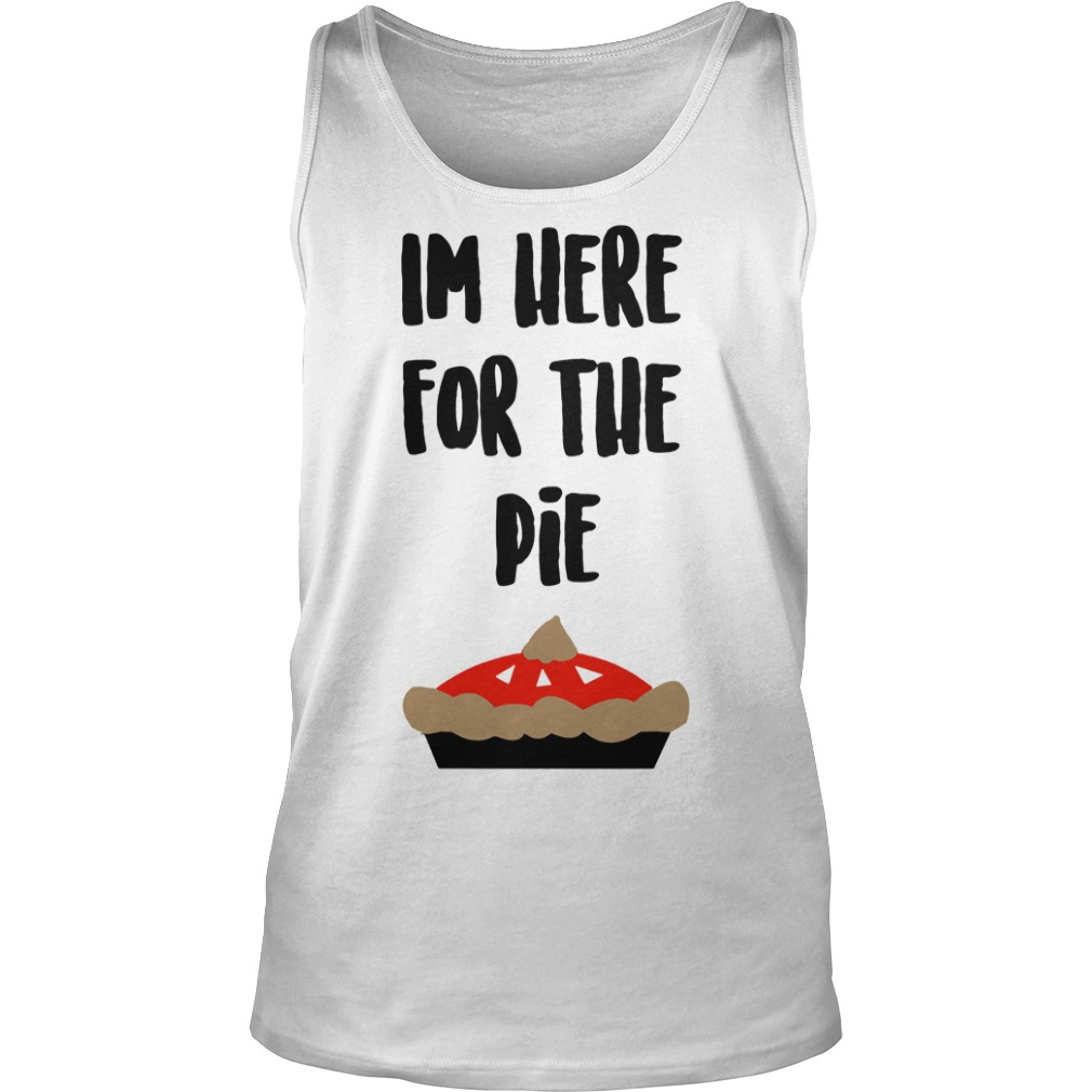 I'm Here For The Pie Cute Funny Thanksgiving Dessert tank top