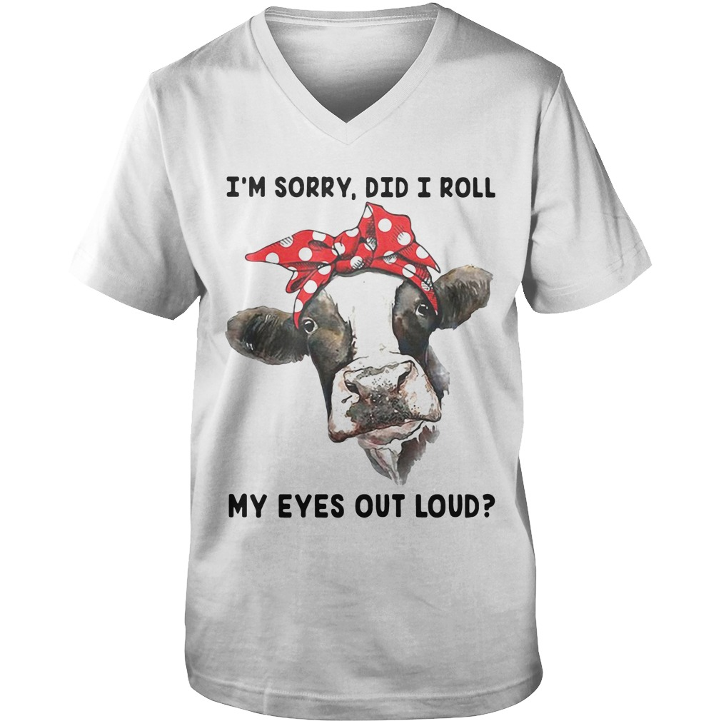 I'm Sorry Did I Roll My Eyes Out Loud Heifer guys v-neck