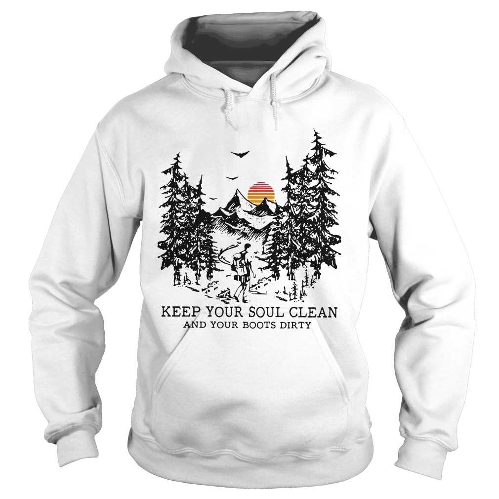 Keep Your Soul Clean And Your Boots Dirty hoodie