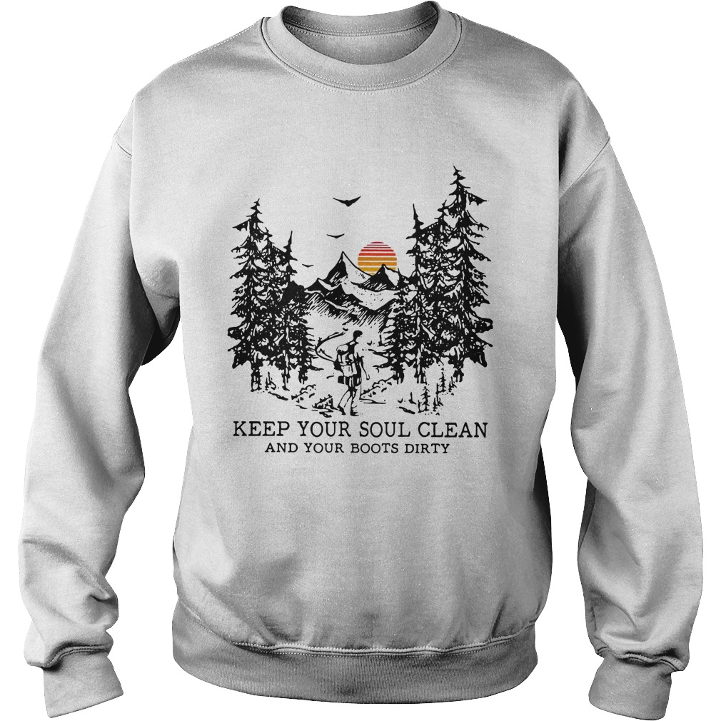 Keep Your Soul Clean And Your Boots Dirty Sweatshirt