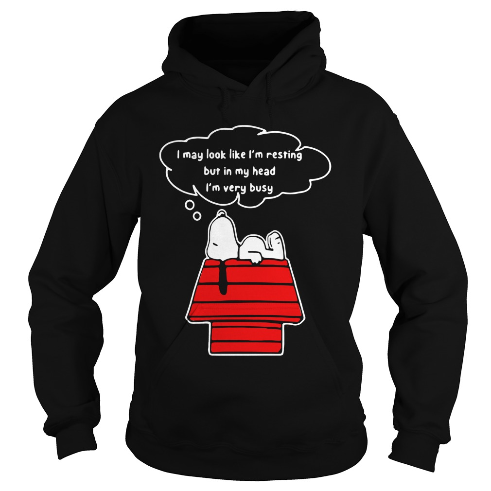 I May Look Like I'm Resting But In My Head I'm Very Busy Snoopy hoodie