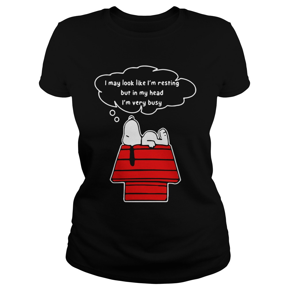 I May Look Like I'm Resting But In My Head I'm Very Busy Snoopy ladies tee