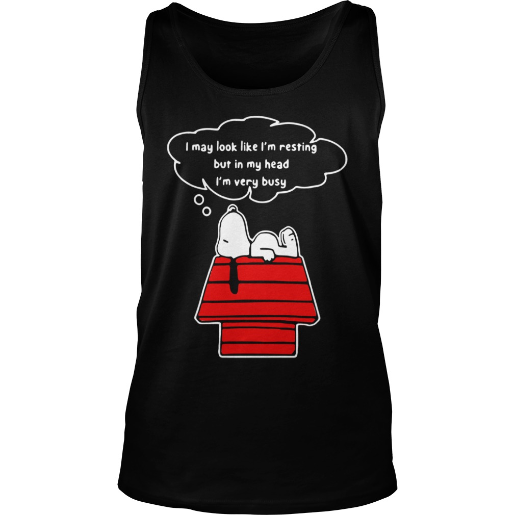 I May Look Like I'm Resting But In My Head I'm Very Busy Snoopy tank top