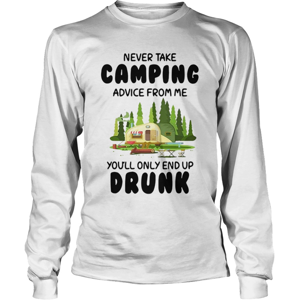 Never Take Camping Advice From Me You'll Only End Up Drunk Christmas Longsleeve