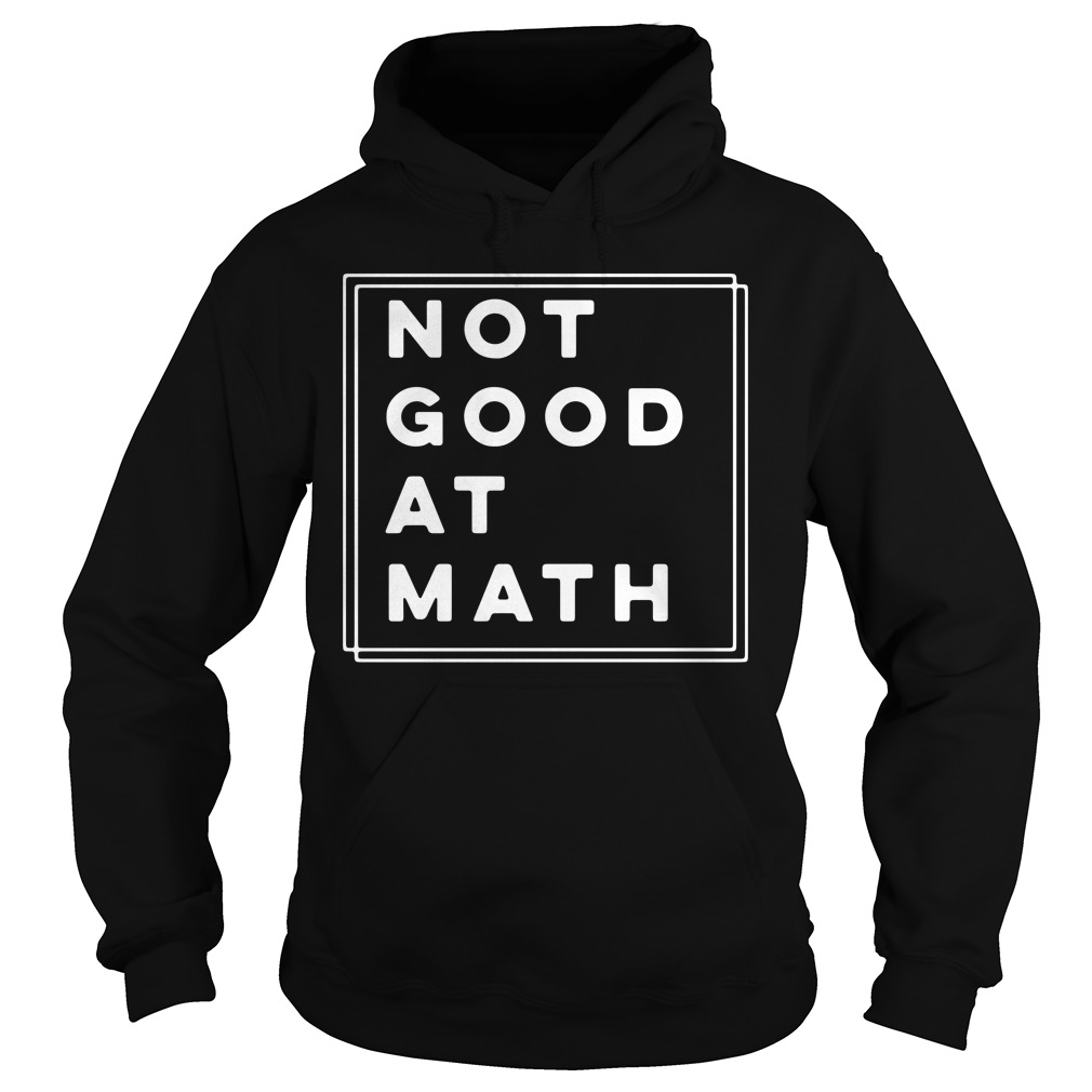 Not Good At Math hoodie