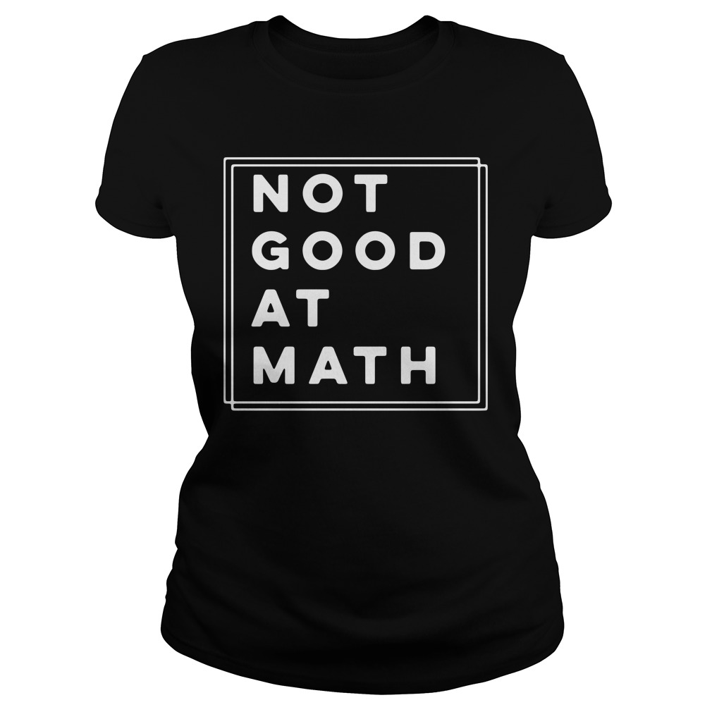 Not Good At Math ladies tee
