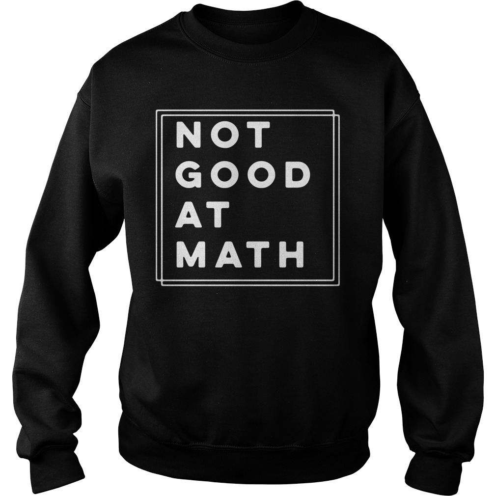 Not Good At Math Sweatshirt